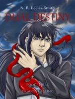 Dual Destiny, Book Three of Dragon Calling