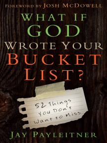 What If God Wrote Your Bucket List?: 52 Things You Don't Want to Miss
