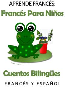 Aprende Francés: Francés para niños. Cuentos bilingües en Francés y Español.