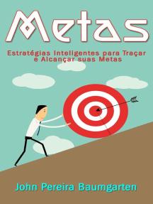 Metas: Estratégias Inteligentes para Traçar e Alcançar suas Metas