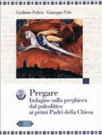 PREGARE Indagine sulla preghiera dal paleolitico ai primi Padri della Chiesa