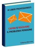 Ai liberi professionisti, Capire e risolvere il problema pensioni.