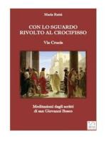 Via crucis - Con lo sguardo rivolto al Crocifisso (Meditazioni dagli scritti di don Bosco)
