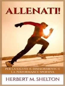 Allenati!: Per la salute il dimagrimento e la performance sportiva