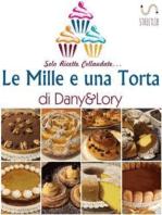 Le Mille e una Torta di Dany&Lory - Solo ricette collaudate! Vol. I
