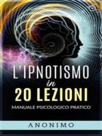 L'ipnotismo in 20 lezioni: Manuale psicologico pratico