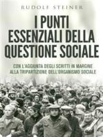 I punti essenziali della questione sociale - CON L'AGGIUNTA DEGLI SCRITTI IN MARGINE ALLA TRIPARTIZIONE DELL'ORGANISMO SOCIALE