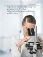 Importanza della struttura corporea per agronomi di vertice nel settore della sperimentazione e della ricerca