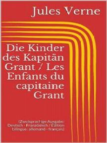 Die Kinder des Kapitän Grant / Les Enfants du capitaine Grant (Zweisprachige Ausgabe: Deutsch - Französisch / Édition bilingue: allemand - français)