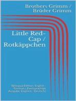 Little Red-Cap / Rotkäppchen (Bilingual Edition