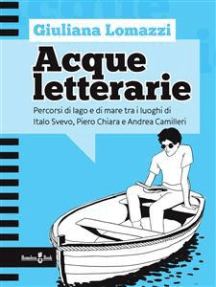 Acque letterarie: Percorsi di lago e di mare tra i luoghi di Italo Svevo, Piero Chiara e Andrea Camilleri