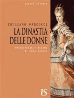 La dinastia delle donne. Principesse e regine di casa Savoia