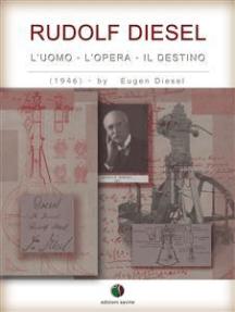RUDOLF DIESEL - L' Uomo, l' Opera, il Destino