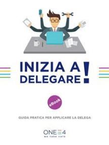 Inizia a delegare!: Guida pratica per applicare la delega
