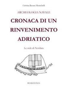 Archeologia navale. Cronaca di un rinvenimento adriatico: Le stele di Novilara