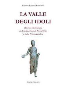 La valle degli idoli: Bronzi preromani da Casalecchio di Verucchio e dalla Valmarecchia