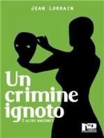 Un crimine ignoto e altri racconti