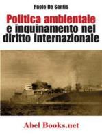 Politica ambientale e inquinamento nel diritto internazionale - Paolo De Santis