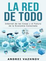 La Red de Todo: Internet de las Cosas y el Futuro de la Economia Conectada