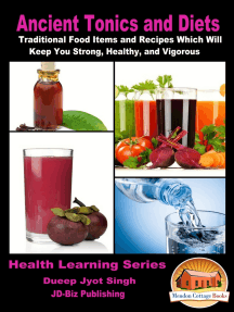 Ancient Tonics and Diets: Traditional Food Items and Recipes Which Will Keep You Strong, Healthy, and Vigorous