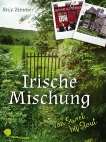 Irische Mischung - von sweet bis stout: Erlebnisse einer recherchierenden Autorin auf der grünen Insel