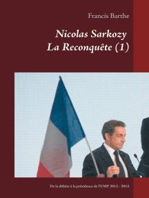 Nicolas Sarkozy La Reconquête (1): De la défaite à la présidence de l'UMP   2012 - 2014
