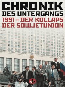 Chronik der Untergangs: 1991 - Der Kollaps der Sowjetunion