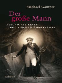Der große Mann: Geschichte eines politischen Phantasmas
