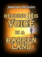 Heeding His Voice in a Barren Land