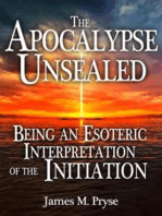 The Apocalypse Unsealed Being an Esoteric Interpretation of the Initiation