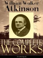 The Complete Works of William Walker Atkinson (Unabridged)