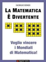 La matematica è divertente: Voglio vincere i Mondiali di Matematica!