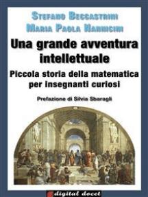 Una grande avventura intellettuale: Piccola storia della matematica per insegnanti curiosi
