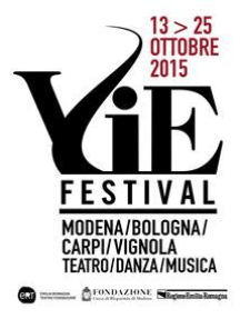 VIE FESTIVAL 13-25 ottobre 2015: Modena/Bologna/Carpi/Vignola Teatro/Danza/Musica