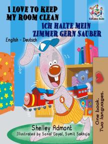 I Love to Keep My Room Clean Ich halte mein Zimmer gern sauber: English German Bilingual Collection