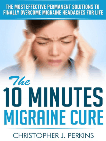 The 10 Minutes Migraine Cure: The Most Effective Permanent Solutions to finally Overcome Migraine Headaches For Life