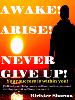 Awake ! Arise! Never Give Up!(Your success is within you!)...Boost your lost strength,energy,power,self-esteem,self-confidence,self-believe,self-discipline,self-control,hopes,dreams, never say die spirit,motivation and inspiration.
