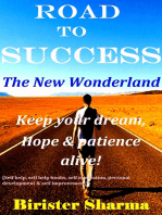 Road To Success...The New Wonderland (Keep your Dream, Hope & Patience alive!)....Helps you to re-discover your self-esteem,self-believe,self-confidence,self-reliance,courage,dreams,happiness & success.