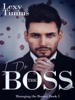 I Do the Boss: Managing the Bosses Series, #5
