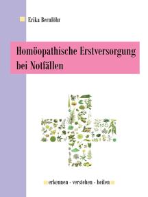 Homöopathische Erstversorgung bei Notfällen: erkennen - verstehen - heilen