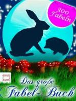 Das große Fabel-Buch - Die schönsten Fabeln und Tiergeschichten wie aus dem Märchen [Illustrierte Ausgabe]