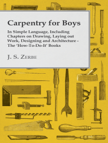 Carpentry for Boys - In Simple Language, Including Chapters on Drawing, Laying out Work, Designing and Architecture - The 'How-To-Do-It' Books