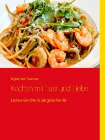 Kochen mit Lust und Liebe: Leckere Gerichte für die ganze Familie