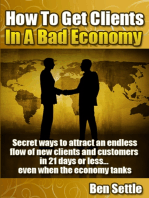 How to Get Clients in a Bad Economy: Secret Ways to Attract an Endless Flow of New Clients and Customers in 21 Days or Less... Even When the Economy Tanks!