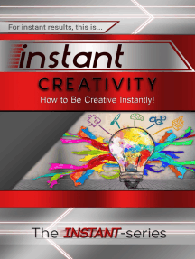 Instant Creativity: How to Be Creative Instantly!