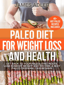 Paleo Diet For Weight Loss and Health: Get Back to your Paleolithic Roots, Lose Massive Weight and Become a Sexy Paleo Caveman/ Cavewoman: Paleo, Paleo Recipes, Paleo Cookbook, Low Carb, Gluten Free