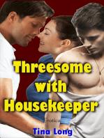 Threesome With Housekeeper (Erotica)