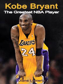 Kobe Bryant: The Greatest NBA Player