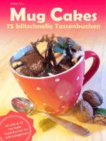 Mug Cakes - 75 blitzschnelle Tassenkuchen
