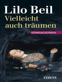 Vielleicht auch träumen: Kriminalroman